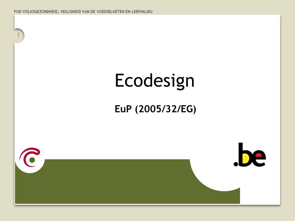 FOD VOLKSGEZONDHEID, VEILIGHEID VAN DE VOEDSELKETEN EN LEEFMILIEU 1 Ecodesign EuP (2005/32/EG)