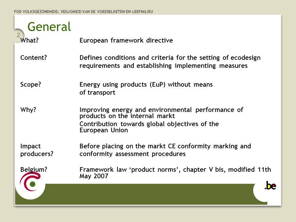 FOD VOLKSGEZONDHEID, VEILIGHEID VAN DE VOEDSELKETEN EN LEEFMILIEU 2 General What? European framework directive Content?Defines conditions and criteria