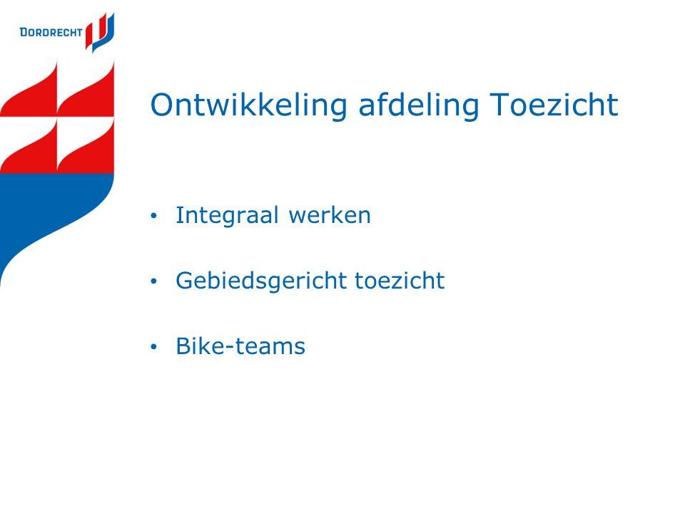 Ontwikkeling afdeling Toezicht Integraal werken Gebiedsgericht toezicht Bike-teams