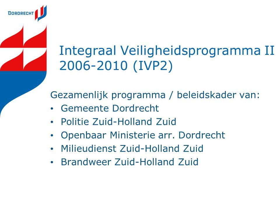Integraal Veiligheidsprogramma II 2006-2010 (IVP2) Gezamenlijk programma / beleidskader van: Gemeente Dordrecht Politie Zuid-Holland Zuid Openbaar Ministerie arr.