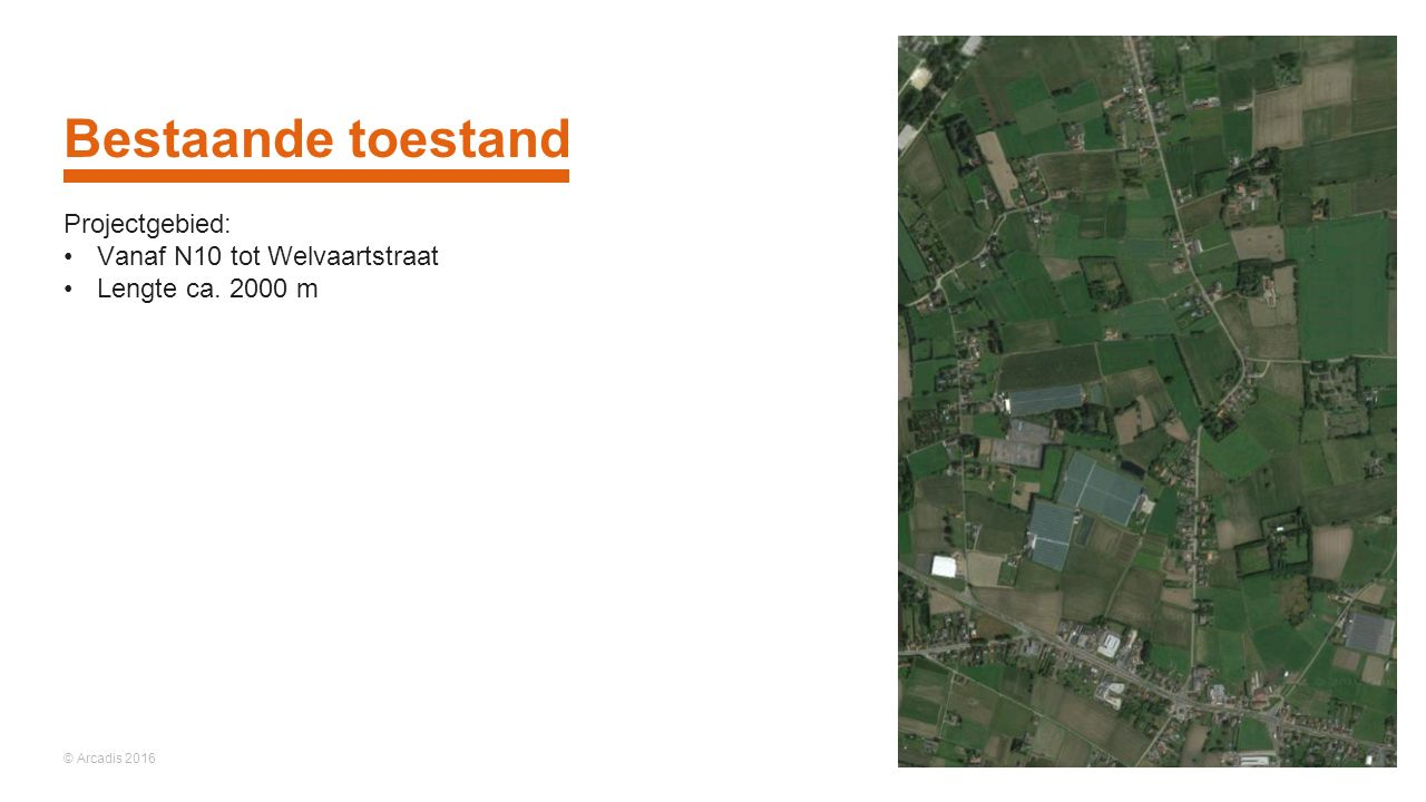 © Arcadis 2016 Bestaande toestand Projectgebied: Vanaf N10 tot Welvaartstraat Lengte ca. 2000 m