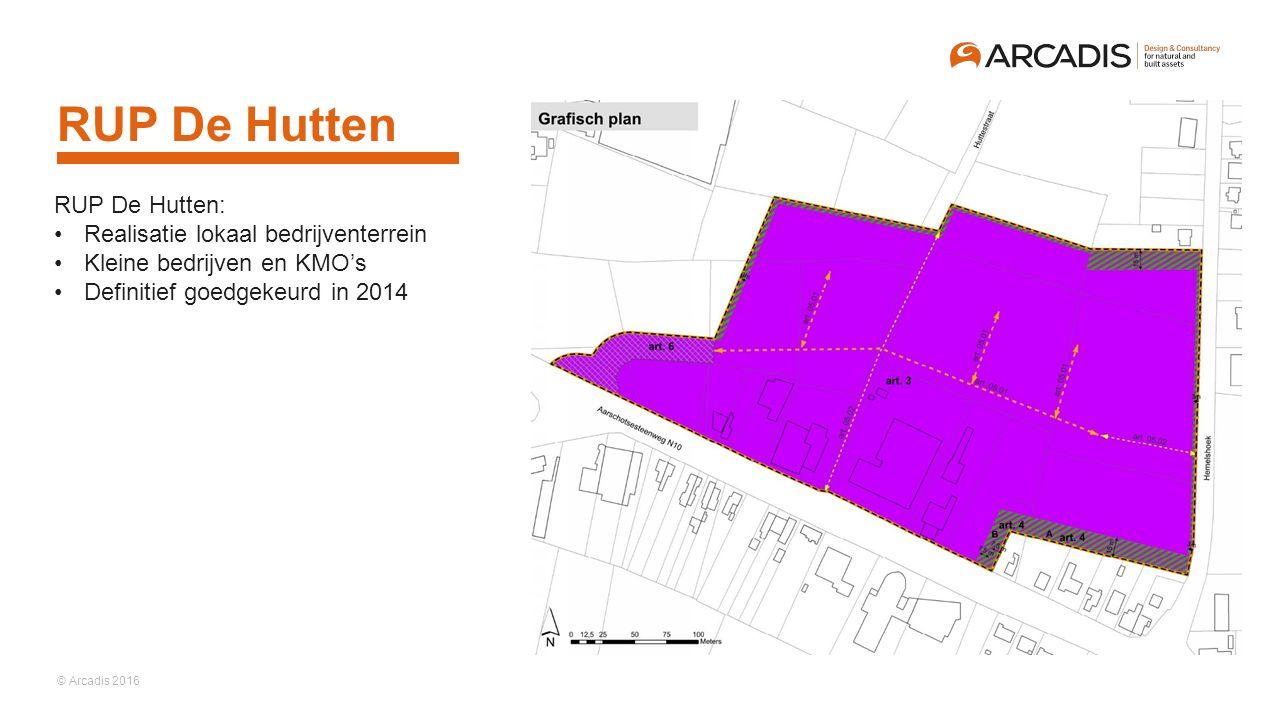 © Arcadis 2016 RUP De Hutten RUP De Hutten: Realisatie lokaal bedrijventerrein Kleine bedrijven en KMO's Definitief goedgekeurd in 2014