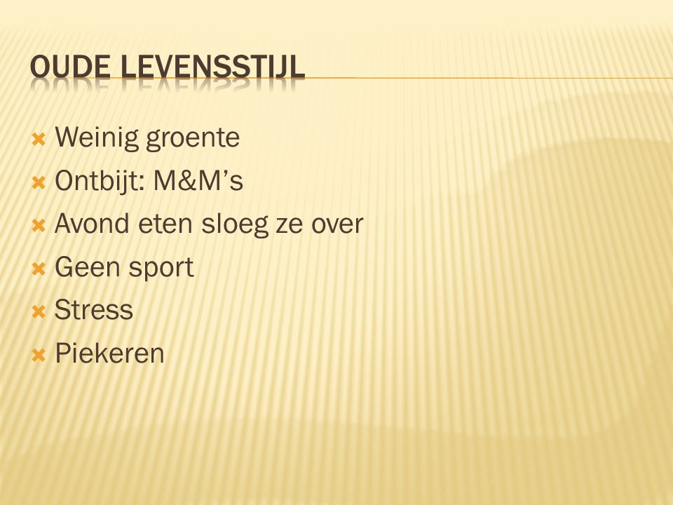  Weinig groente  Ontbijt: M&M's  Avond eten sloeg ze over  Geen sport  Stress  Piekeren