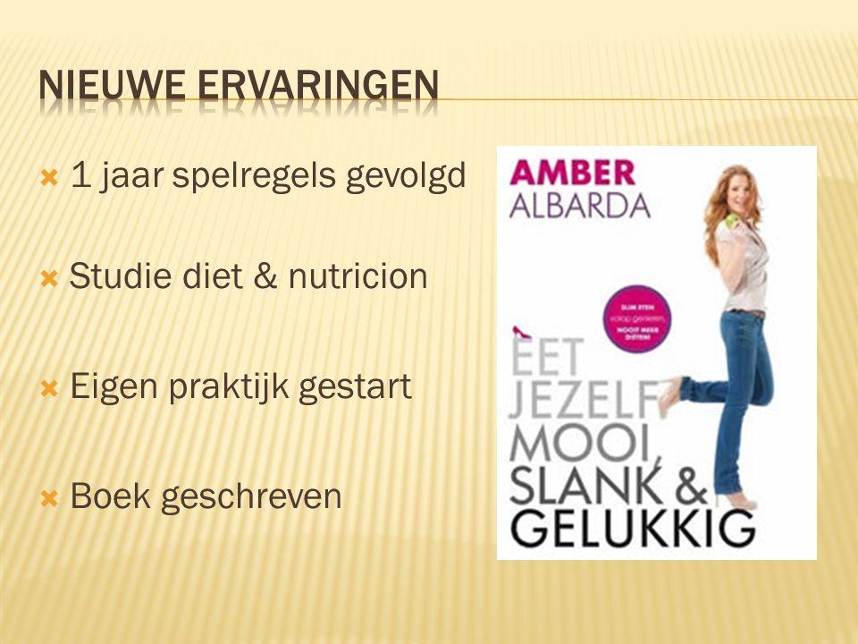  1 jaar spelregels gevolgd  Studie diet & nutricion  Eigen praktijk gestart  Boek geschreven