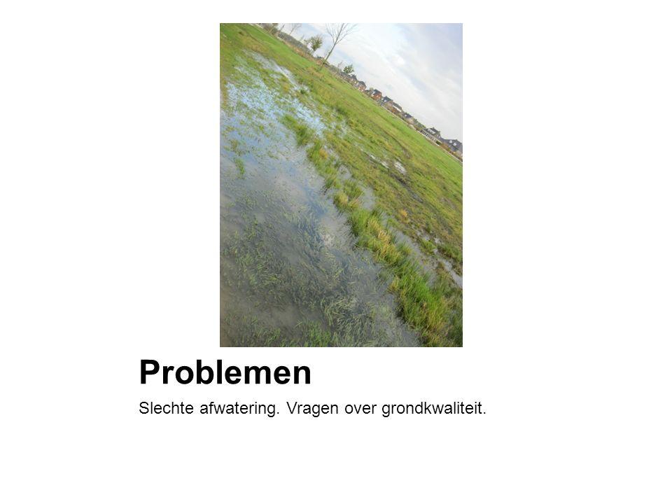 Problemen Slechte afwatering. Vragen over grondkwaliteit.