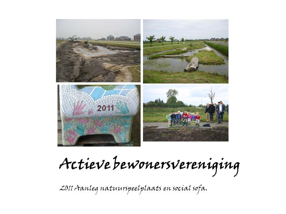 Actieve bewonersvereniging 2011 Aanleg natuurspeelplaats en social sofa.