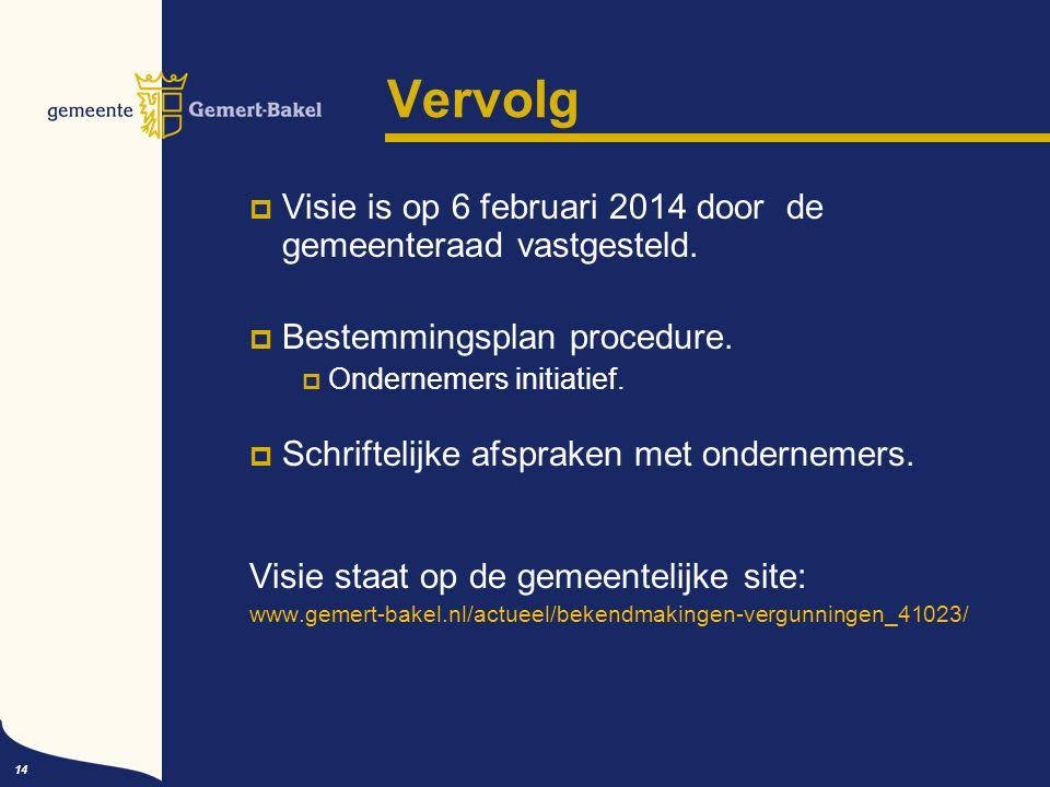 14 Vervolg  Visie is op 6 februari 2014 door de gemeenteraad vastgesteld.