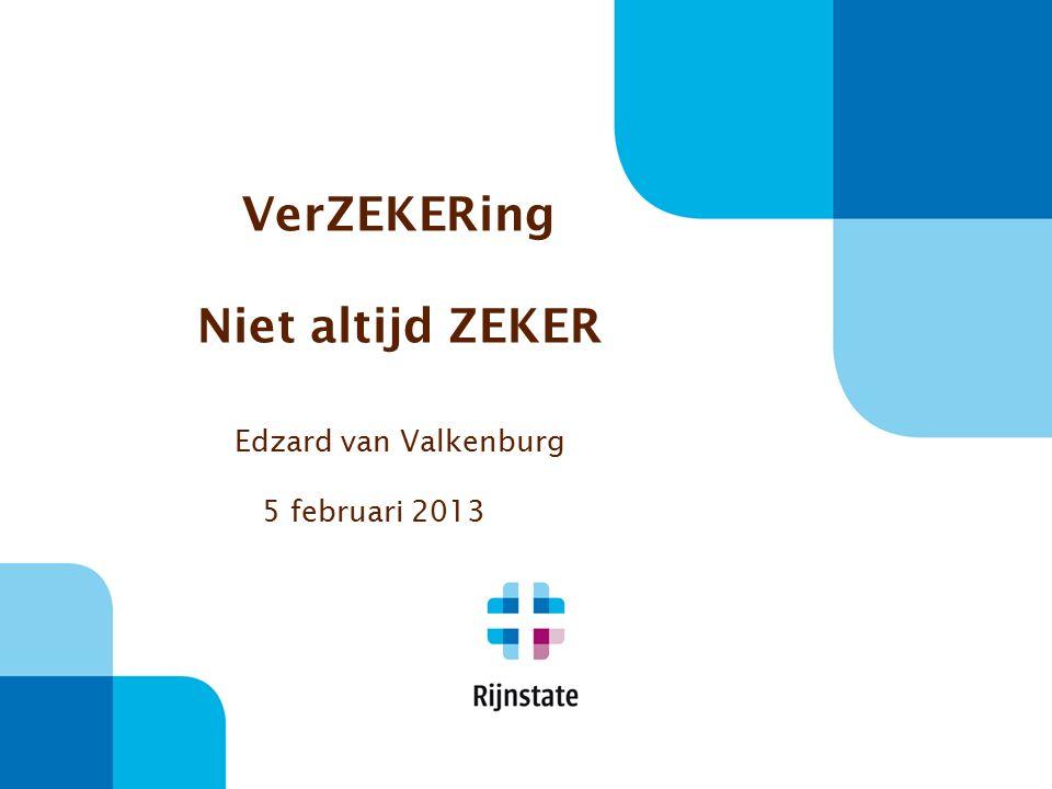 VerZEKERing Niet altijd ZEKER Edzard van Valkenburg 5 februari 2013