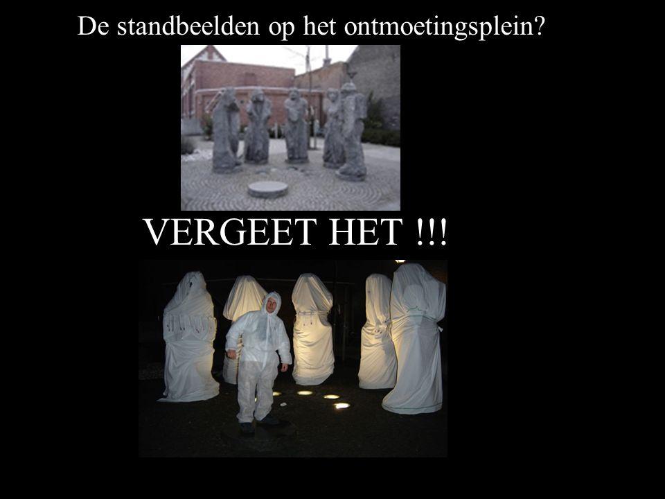 De standbeelden op het ontmoetingsplein? VERGEET HET !!!