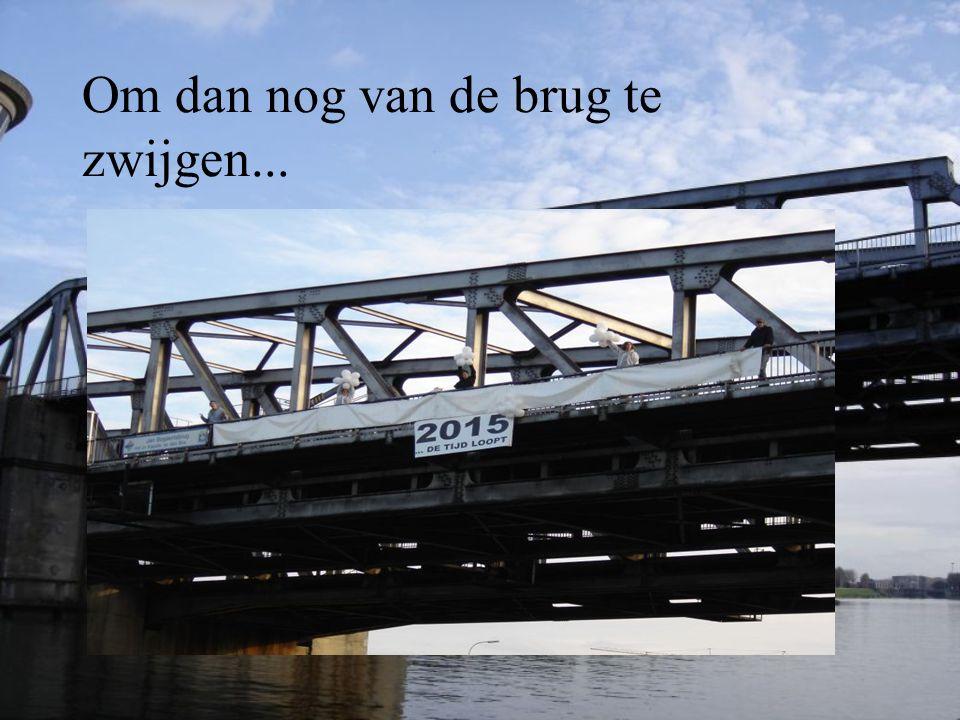 Om dan nog van de brug te zwijgen...