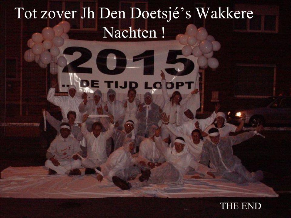 Tot zover Jh Den Doetsjé's Wakkere Nachten ! THE END