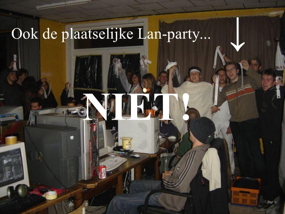 Ook de plaatselijke Lan-party... ↓ NIET!