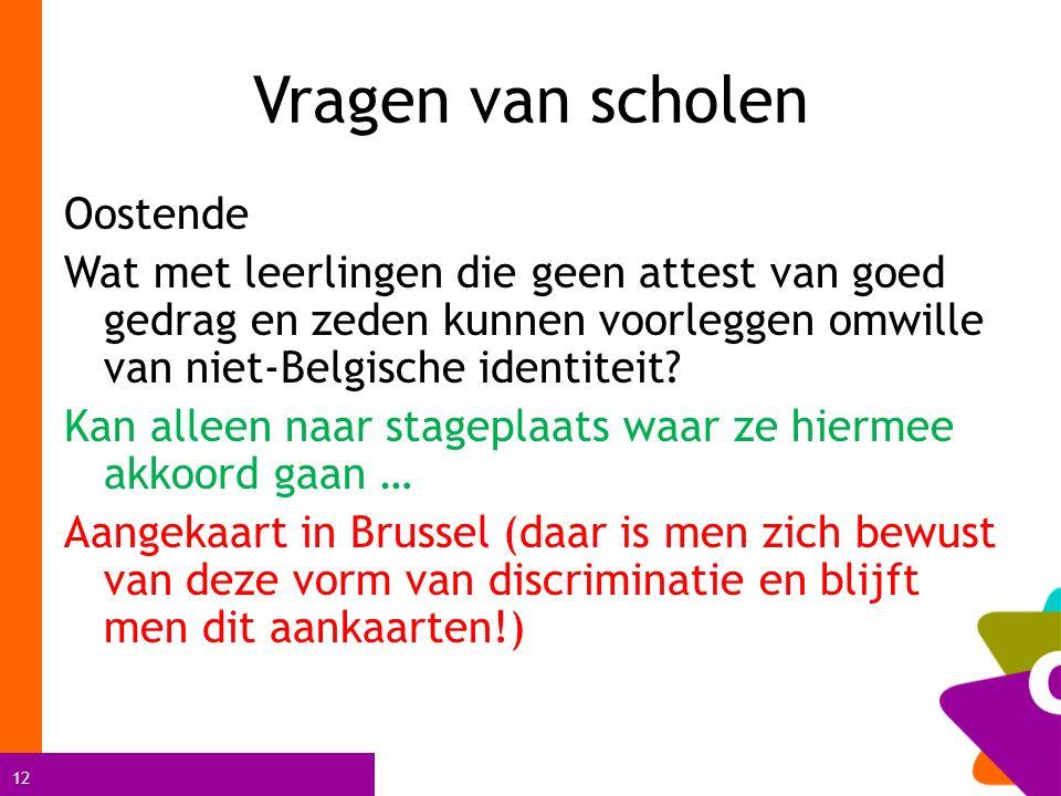 12 Vragen van scholen Oostende Wat met leerlingen die geen attest van goed gedrag en zeden kunnen voorleggen omwille van niet-Belgische identiteit.