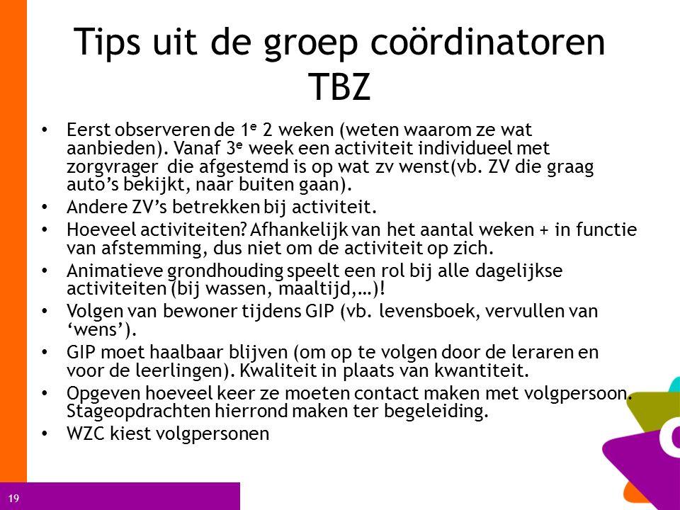 19 Tips uit de groep coördinatoren TBZ Eerst observeren de 1 e 2 weken (weten waarom ze wat aanbieden).