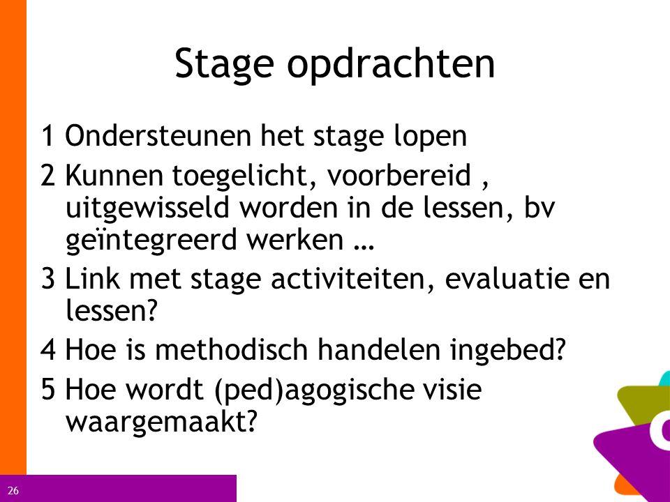 26 Stage opdrachten 1 Ondersteunen het stage lopen 2 Kunnen toegelicht, voorbereid, uitgewisseld worden in de lessen, bv geïntegreerd werken … 3 Link met stage activiteiten, evaluatie en lessen.
