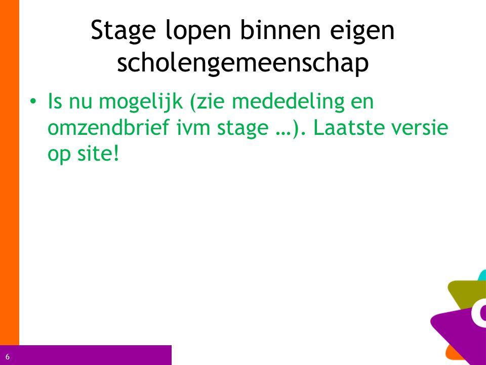 6 Stage lopen binnen eigen scholengemeenschap Is nu mogelijk (zie mededeling en omzendbrief ivm stage …).