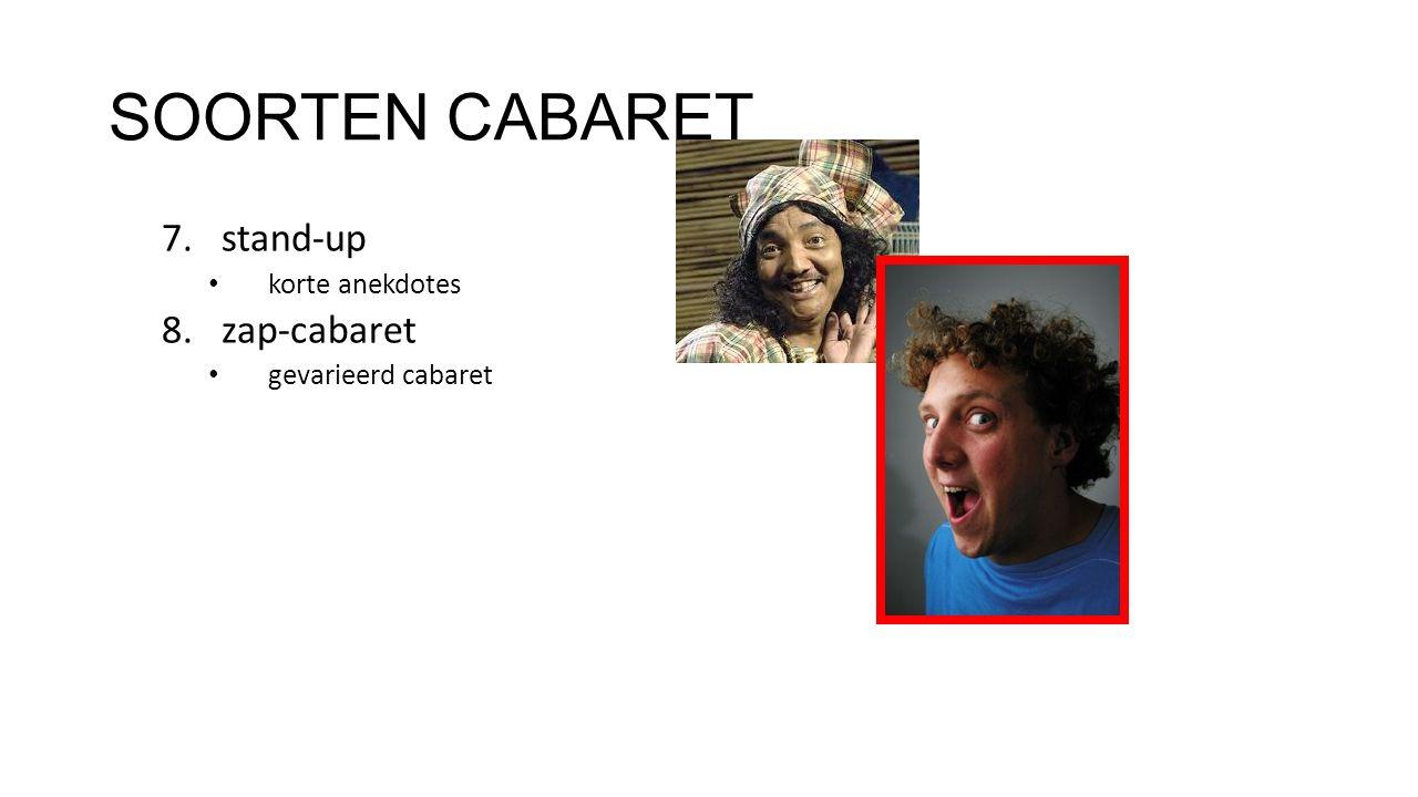 SOORTEN CABARET 7.stand-up korte anekdotes 8.zap-cabaret gevarieerd cabaret