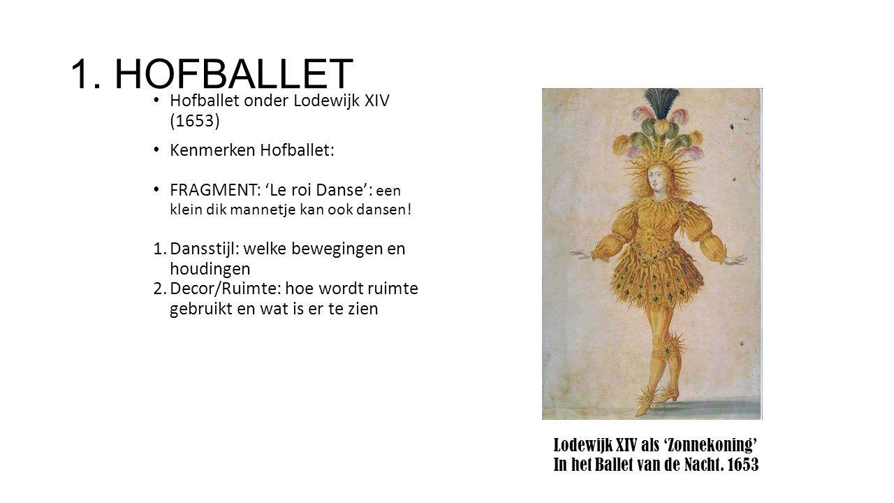 1. HOFBALLET Hofballet onder Lodewijk XIV (1653) Kenmerken Hofballet: FRAGMENT: 'Le roi Danse': een klein dik mannetje kan ook dansen! 1.Dansstijl: we