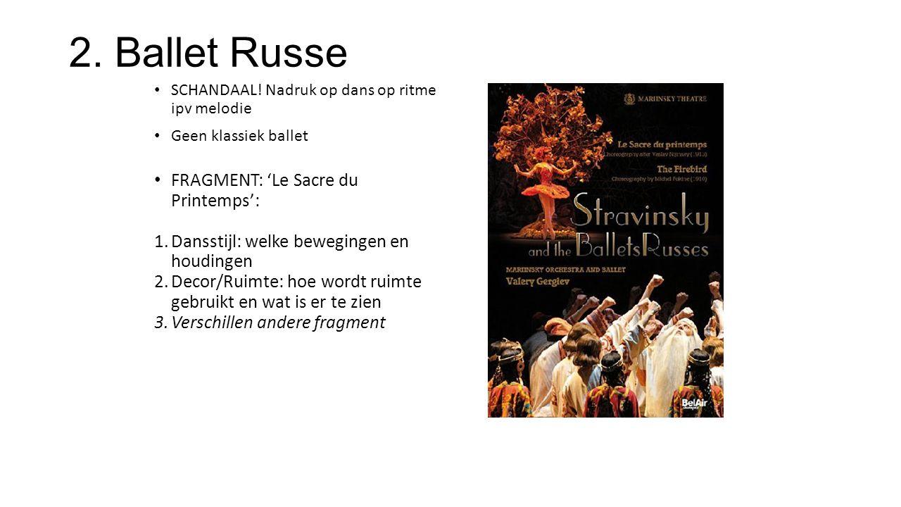 2. Ballet Russe SCHANDAAL! Nadruk op dans op ritme ipv melodie Geen klassiek ballet FRAGMENT: 'Le Sacre du Printemps': 1.Dansstijl: welke bewegingen e