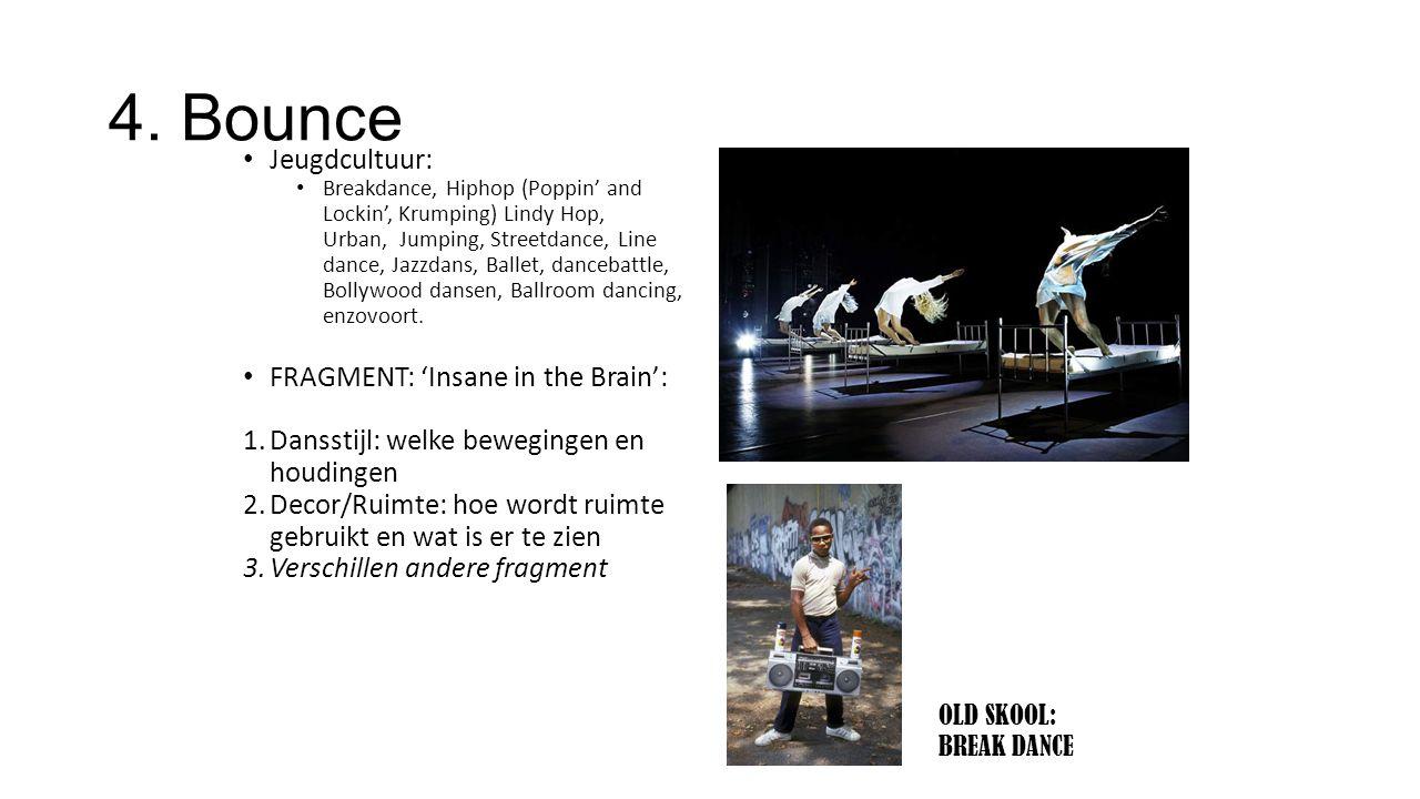4. Bounce Jeugdcultuur: Breakdance, Hiphop (Poppin' and Lockin', Krumping) Lindy Hop, Urban, Jumping, Streetdance, Line dance, Jazzdans, Ballet, dance