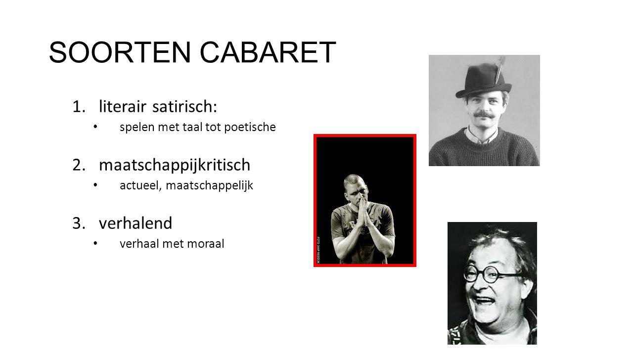 SOORTEN CABARET 1.literair satirisch: spelen met taal tot poetische 2.maatschappijkritisch actueel, maatschappelijk 3.verhalend verhaal met moraal