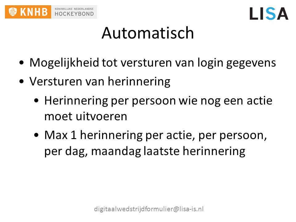Automatisch digitaalwedstrijdformulier@lisa-is.nl Mogelijkheid tot versturen van login gegevens Versturen van herinnering Herinnering per persoon wie nog een actie moet uitvoeren Max 1 herinnering per actie, per persoon, per dag, maandag laatste herinnering