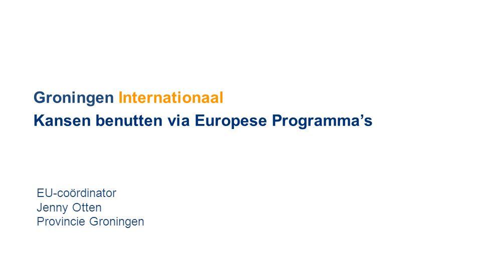 Agenda internationalisering provincie Groningen http://www.provinciegroningen.nl/actueel/nieuws/nieuwsbericht/_nieuws/too n/Item/provincie-maakt-werk-van-europa-en-internationalisering/http://www.provinciegroningen.nl/actueel/nieuws/nieuwsbericht/_nieuws/too n/Item/provincie-maakt-werk-van-europa-en-internationalisering/ Europa en internationalisering hoort bij ieders werk binnen de provincie Brussel is voor de provincie net zo belangrijk als Den Haag actieve strategische oriëntatie op Noord-Duitsland, Scandinavië en Baltische staten een betere benutting van Europese fondsen en netwerken voor provinciale doelstellingen en stakeholders meer inzet vanuit de eigen organisatie om het provinciehuis te verbinden met Brussel.