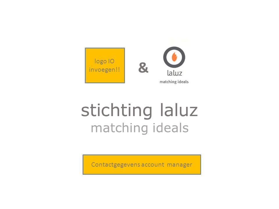 matching ideals stichting laluz & logo IO invoegen!! Contactgegevens account manager