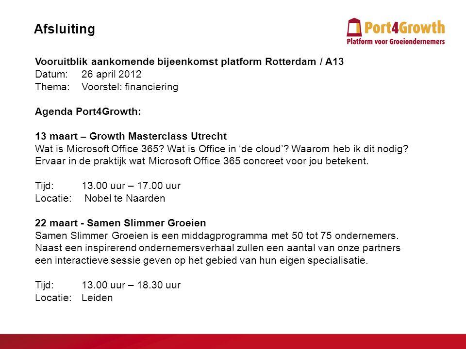 14 Afsluiting Vooruitblik aankomende bijeenkomst platform Rotterdam / A13 Datum: 26 april 2012 Thema:Voorstel: financiering Agenda Port4Growth: 13 maa