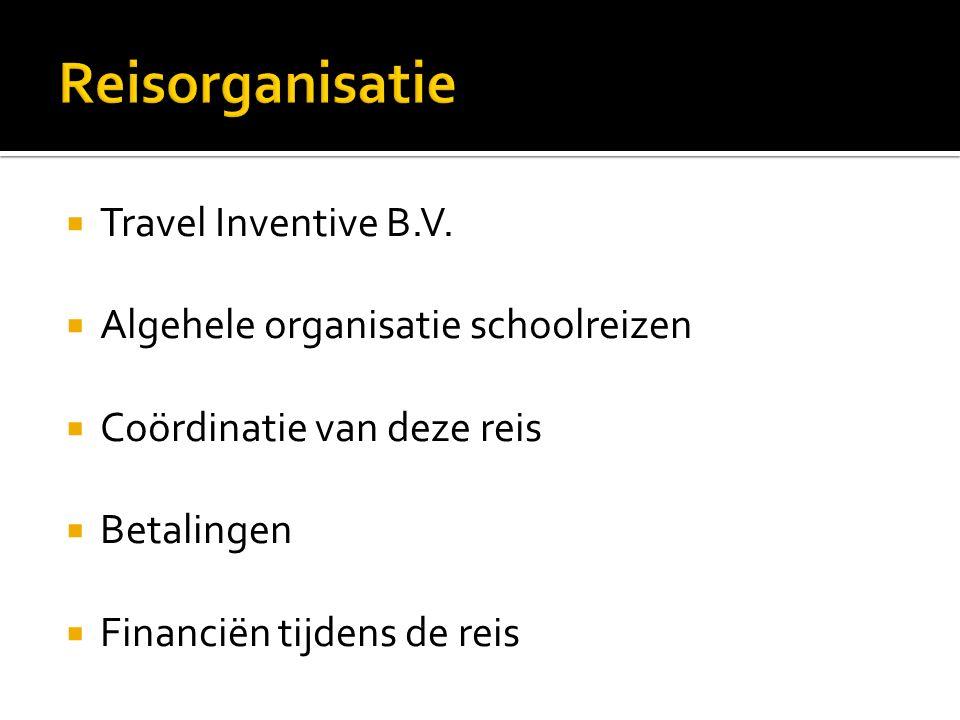  Travel Inventive B.V.  Algehele organisatie schoolreizen  Coördinatie van deze reis  Betalingen  Financiën tijdens de reis