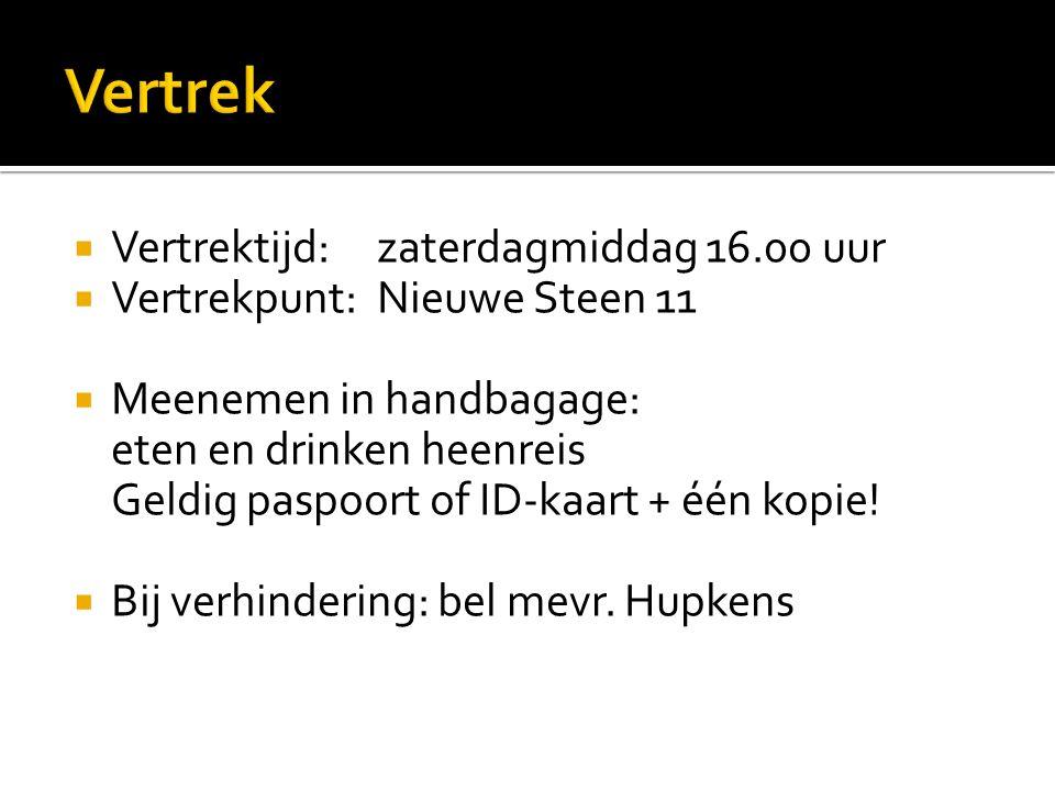  Vertrektijd:zaterdagmiddag 16.00 uur  Vertrekpunt:Nieuwe Steen 11  Meenemen in handbagage: eten en drinken heenreis Geldig paspoort of ID-kaart + één kopie.