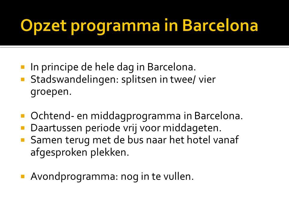  In principe de hele dag in Barcelona.  Stadswandelingen: splitsen in twee/ vier groepen.  Ochtend- en middagprogramma in Barcelona.  Daartussen p