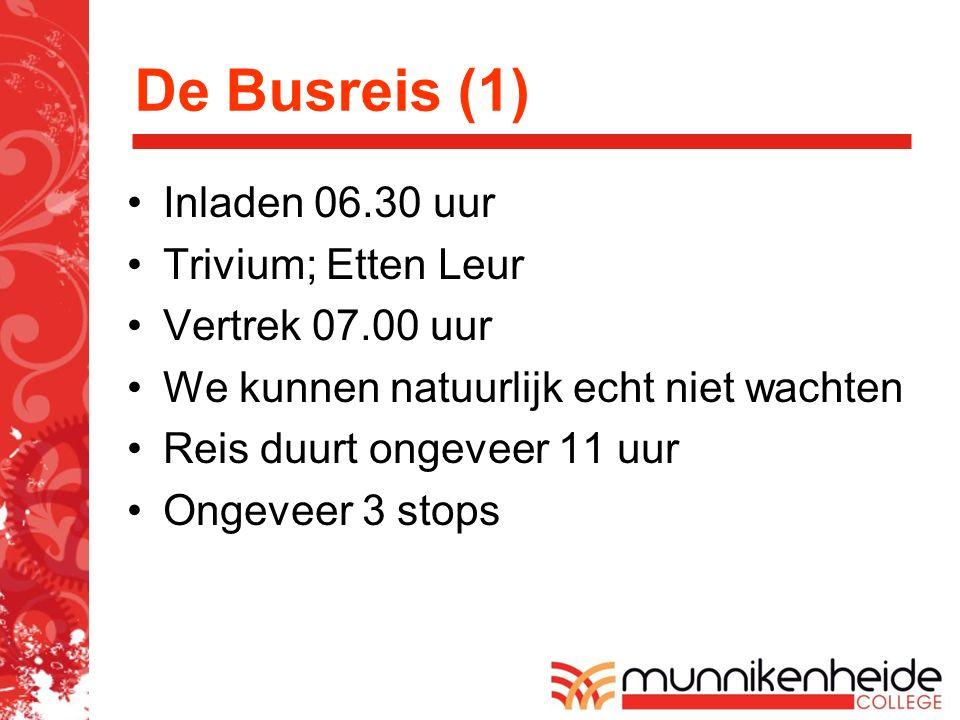 De Busreis (1) Inladen 06.30 uur Trivium; Etten Leur Vertrek 07.00 uur We kunnen natuurlijk echt niet wachten Reis duurt ongeveer 11 uur Ongeveer 3 stops