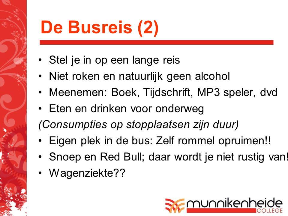 De Busreis (2) Stel je in op een lange reis Niet roken en natuurlijk geen alcohol Meenemen: Boek, Tijdschrift, MP3 speler, dvd Eten en drinken voor onderweg (Consumpties op stopplaatsen zijn duur) Eigen plek in de bus: Zelf rommel opruimen!.