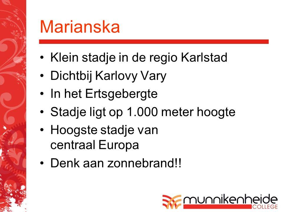 Marianska Klein stadje in de regio Karlstad Dichtbij Karlovy Vary In het Ertsgebergte Stadje ligt op 1.000 meter hoogte Hoogste stadje van centraal Europa Denk aan zonnebrand!!
