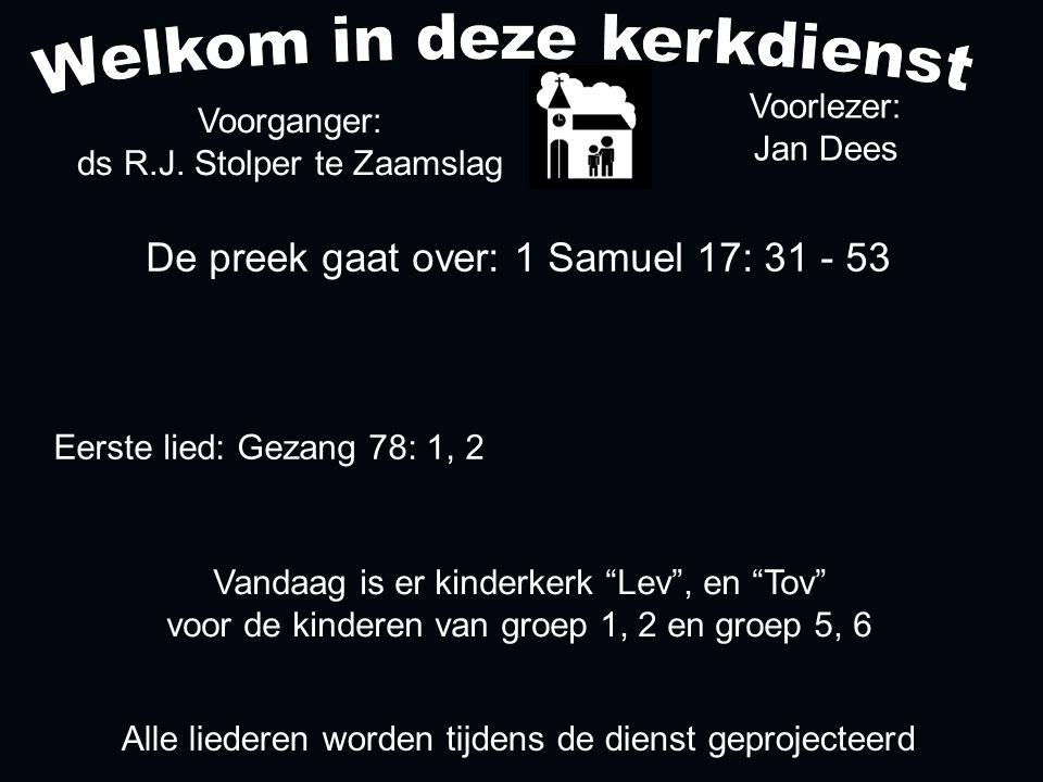 De preek gaat over: 1 Samuel 17: 31 - 53 Voorganger: ds R.J.