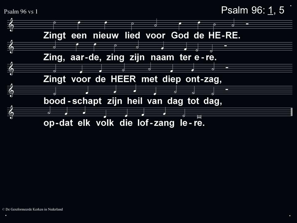 ... Psalm 96: 1, 5