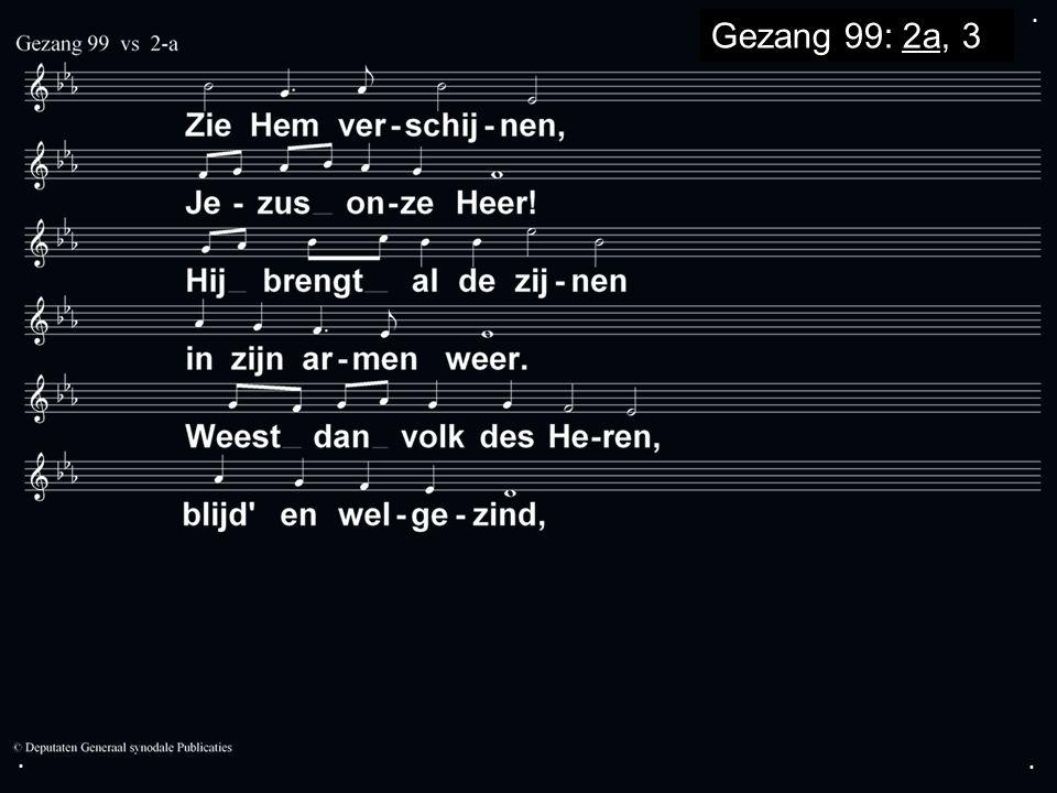 ... Gezang 99: 2a, 3a