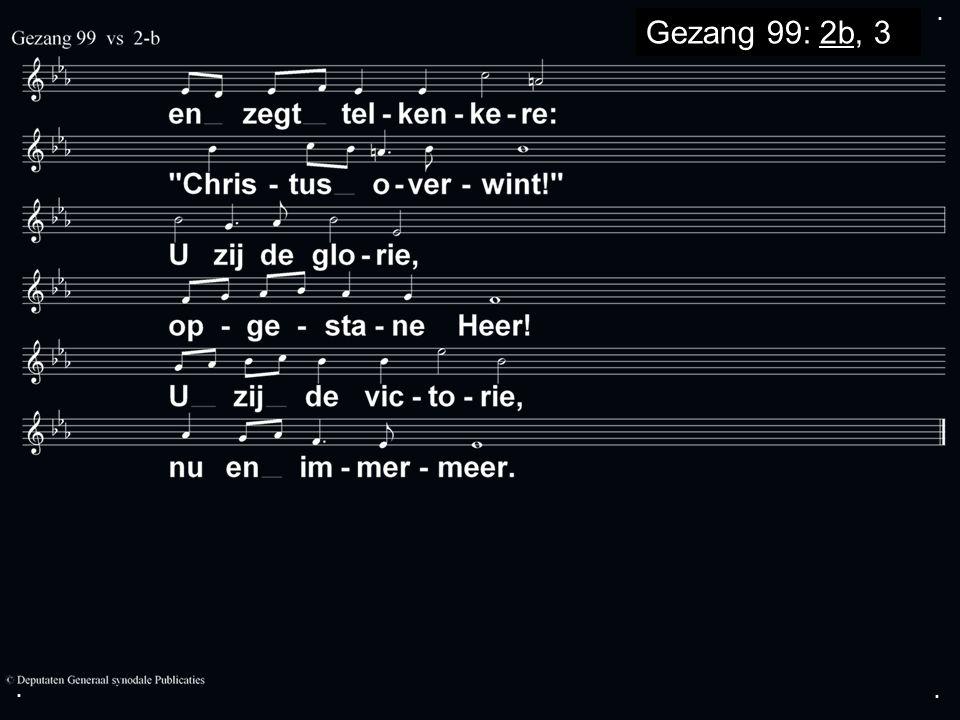 ... Gezang 99: 2b, 3a