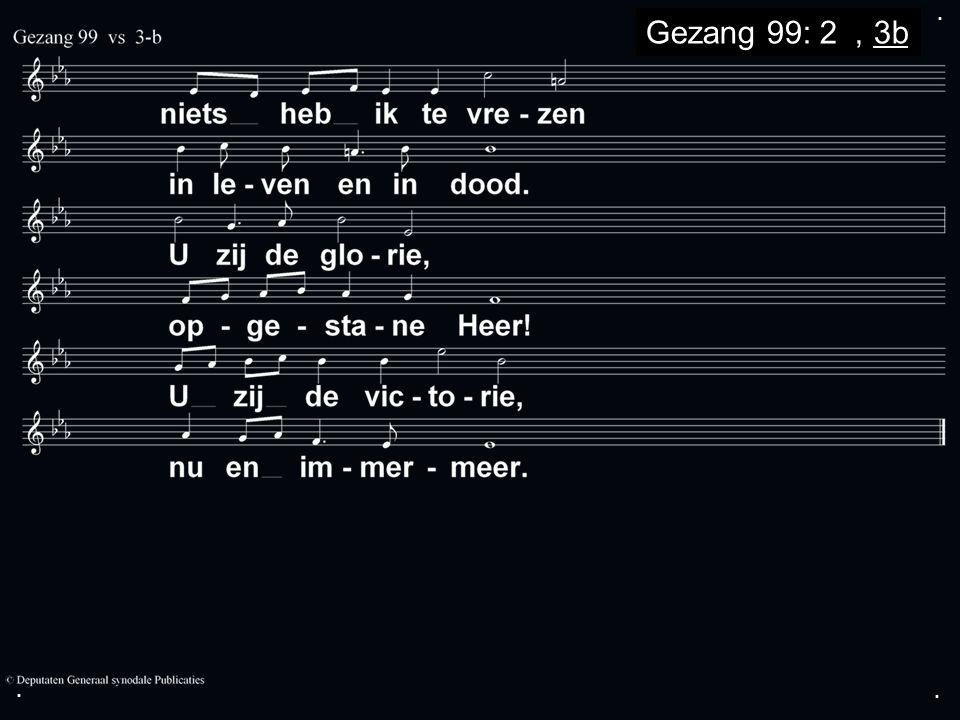 ... Gezang 99: 2a, 3b