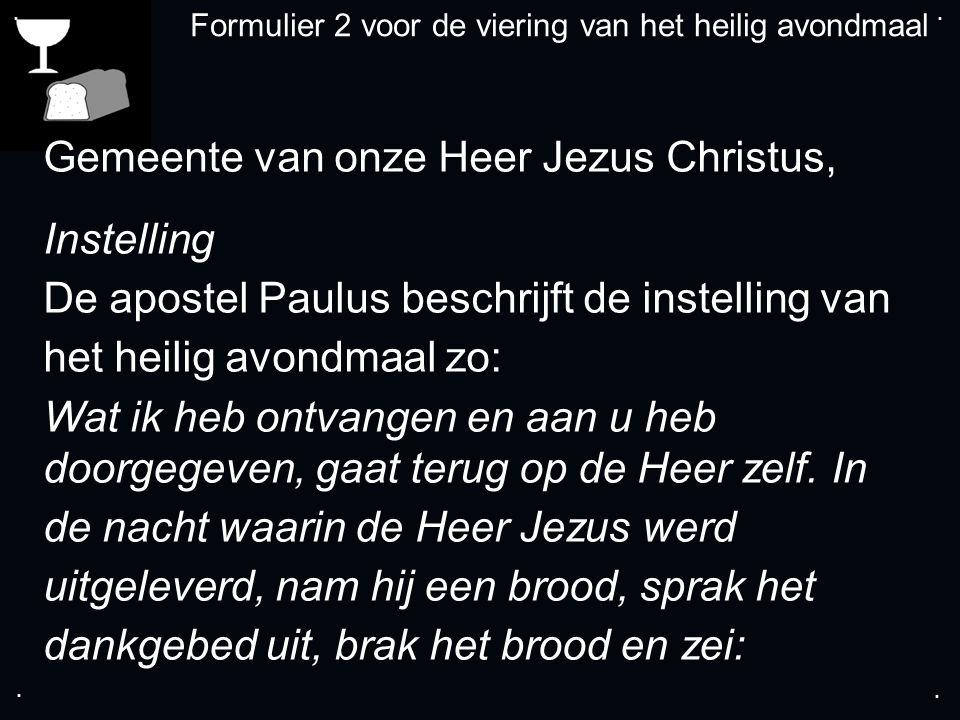 .... Formulier 2 voor de viering van het heilig avondmaal Gemeente van onze Heer Jezus Christus, Instelling De apostel Paulus beschrijft de instelling