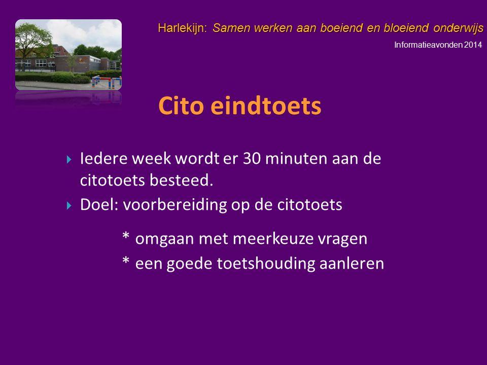 Informatieavonden 2014 Harlekijn: Samen werken aan boeiend en bloeiend onderwijs   Iedere week wordt er 30 minuten aan de citotoets besteed.   Doe