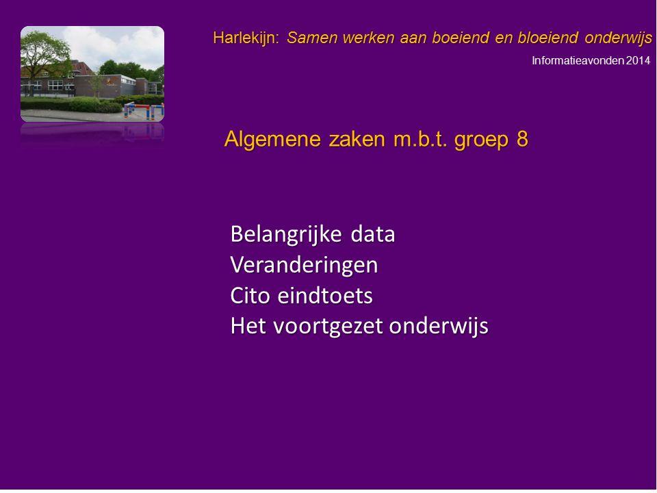 Informatieavonden 2014 Harlekijn: Samen werken aan boeiend en bloeiend onderwijs Belangrijke data Veranderingen Cito eindtoets Het voortgezet onderwij