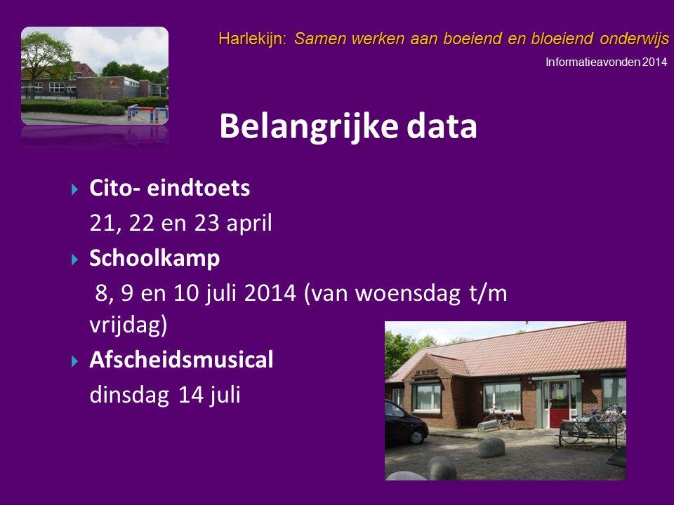 Informatieavonden 2014 Harlekijn: Samen werken aan boeiend en bloeiend onderwijs   Cito- eindtoets 21, 22 en 23 april   Schoolkamp 8, 9 en 10 juli