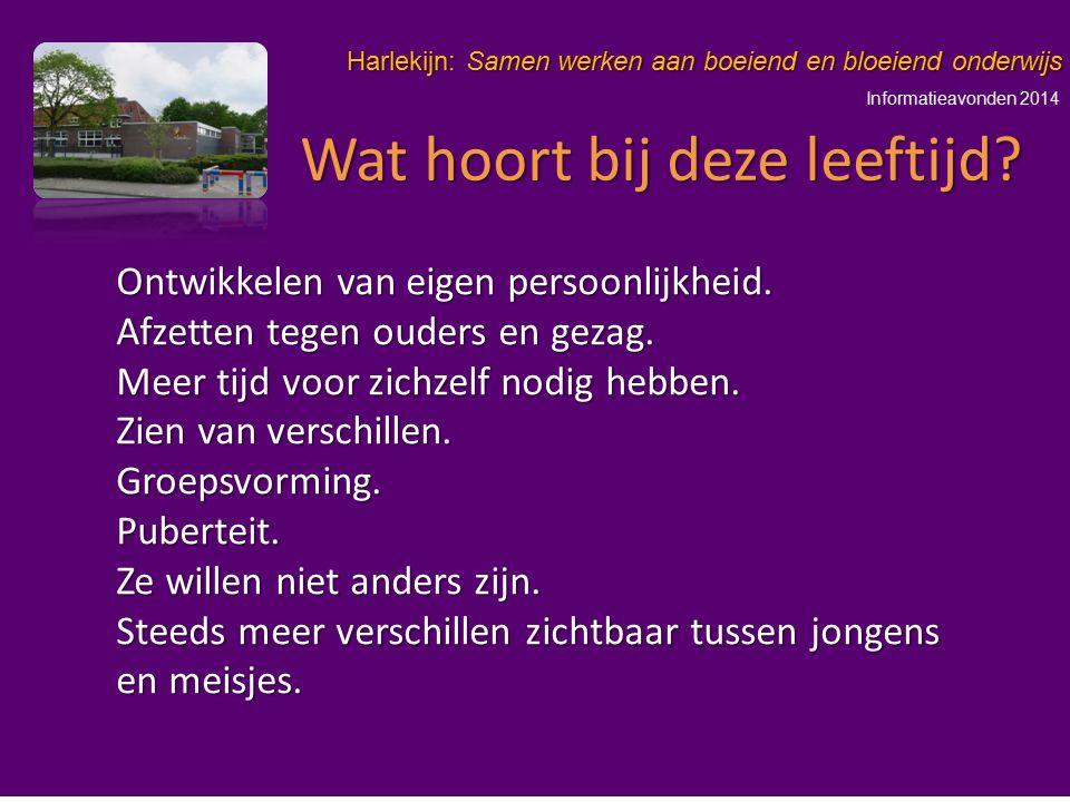 Informatieavonden 2014 Harlekijn: Samen werken aan boeiend en bloeiend onderwijs Ontwikkelen van eigen persoonlijkheid. Afzetten tegen ouders en gezag