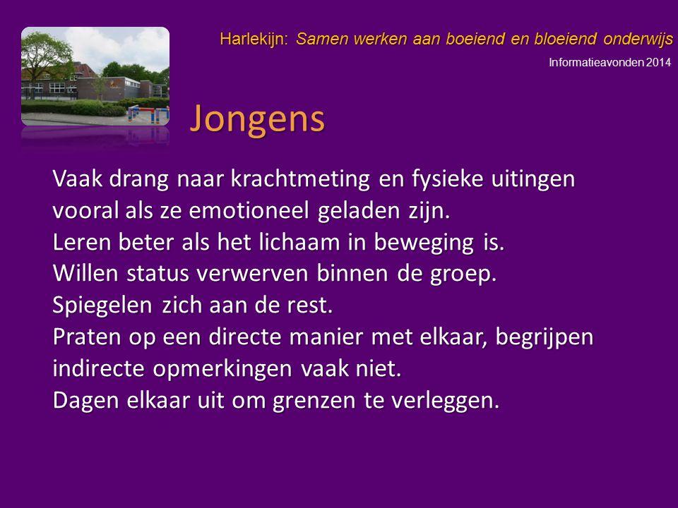 Informatieavonden 2014 Harlekijn: Samen werken aan boeiend en bloeiend onderwijs Vaak drang naar krachtmeting en fysieke uitingen vooral als ze emotio