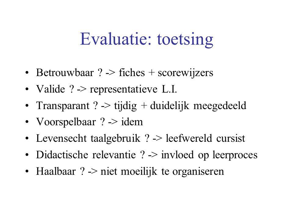 Evaluatie: toetsing Betrouwbaar ? -> fiches + scorewijzers Valide ? -> representatieve L.I. Transparant ? -> tijdig + duidelijk meegedeeld Voorspelbaa