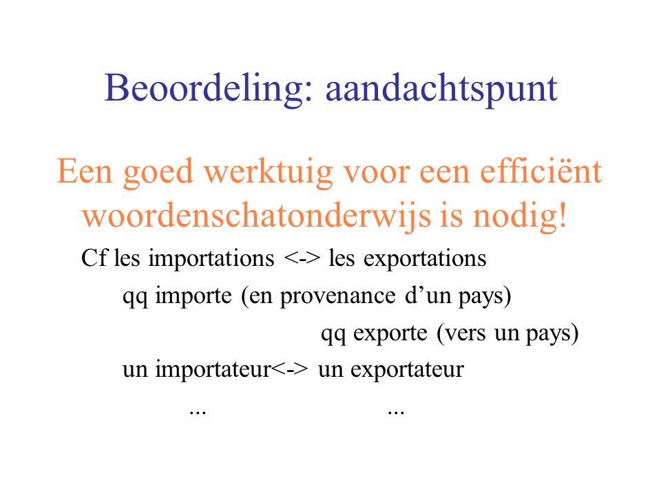 Beoordeling: aandachtspunt Een goed werktuig voor een efficiënt woordenschatonderwijs is nodig! Cf les importations les exportations qq importe (en pr