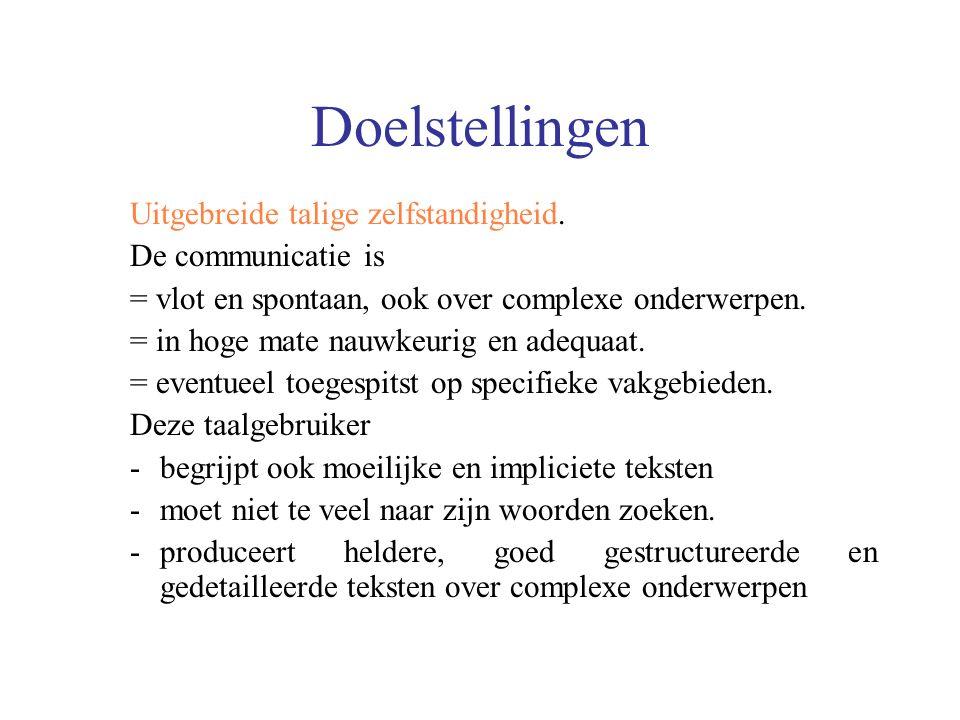Doelstellingen Uitgebreide talige zelfstandigheid. De communicatie is = vlot en spontaan, ook over complexe onderwerpen. = in hoge mate nauwkeurig en