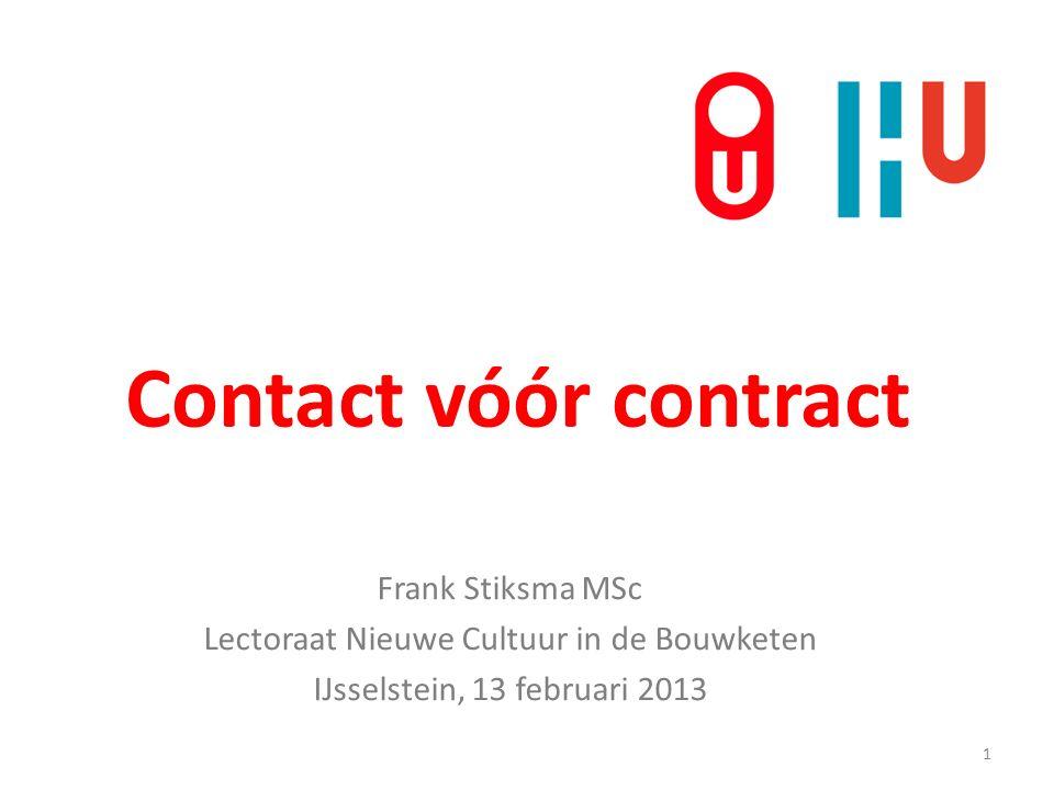 Contact vóór contract Frank Stiksma MSc Lectoraat Nieuwe Cultuur in de Bouwketen IJsselstein, 13 februari 2013 1